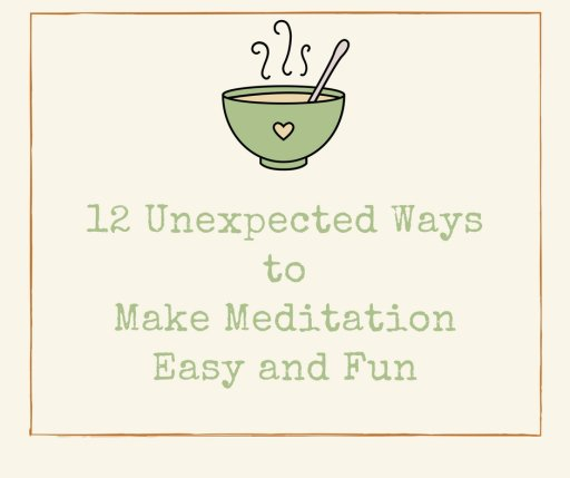 12 Unexpected Ways to Make Meditation Easy and Fun