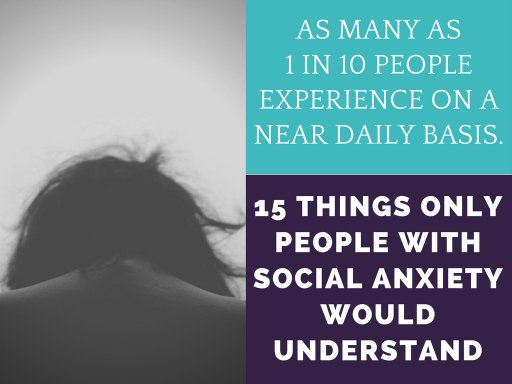 15 Things Only People With Social Anxiety Would Understand