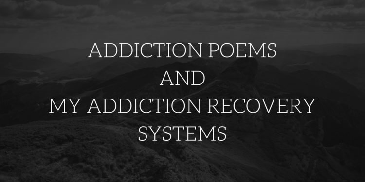 Addiction Poems and My Addiction Recovery Systems