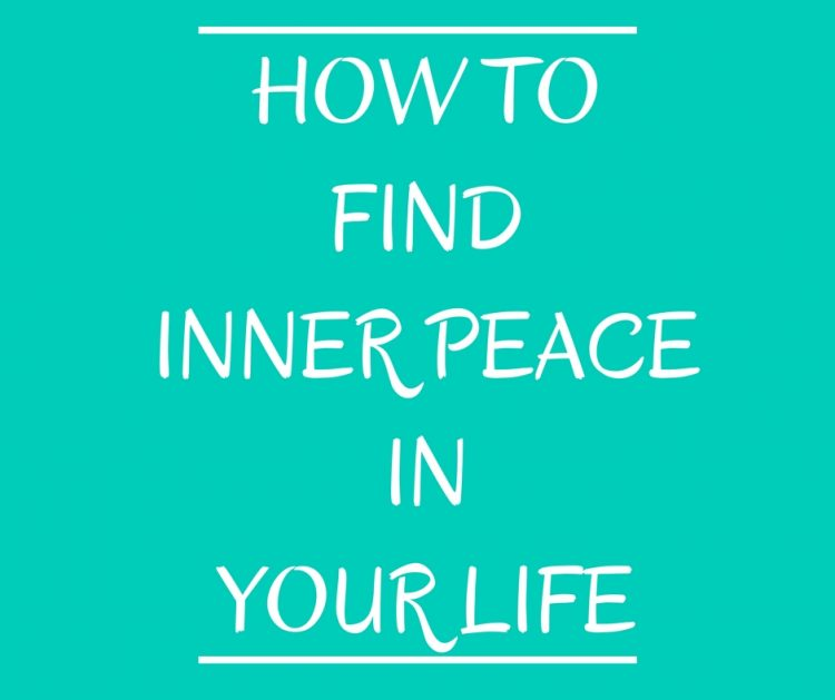 How to Find Inner Peace In Your Life