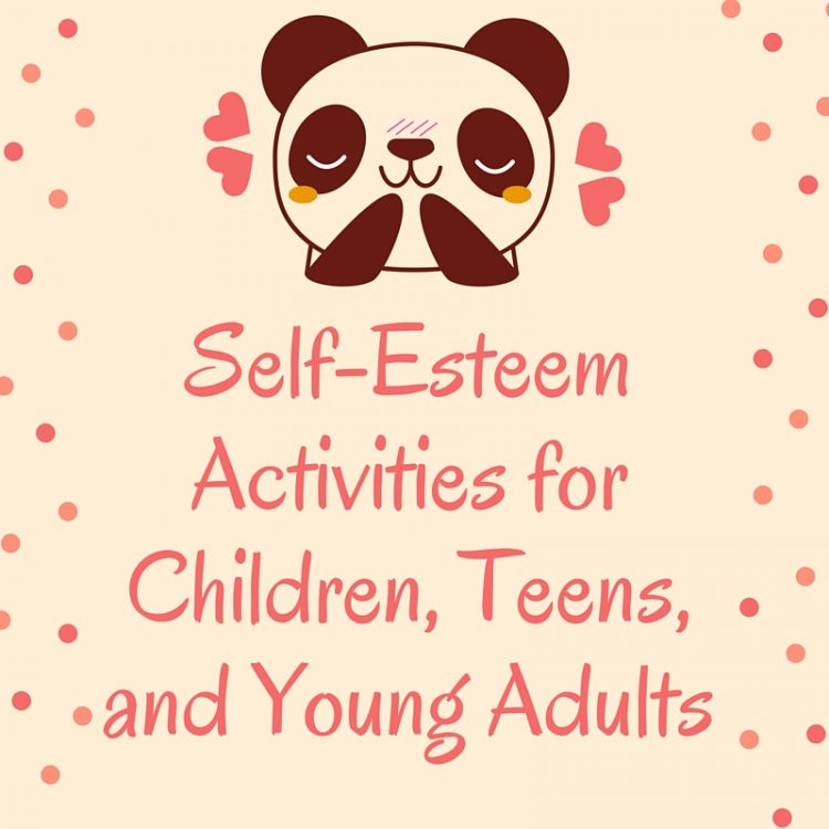 Self-Esteem Activities for Children, Teens, and Young Adults