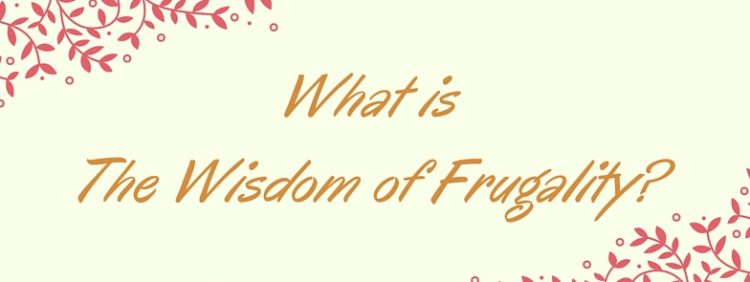 What is The Wisdom of Frugality?