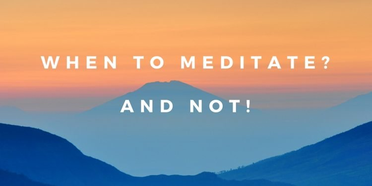 When to meditate properly