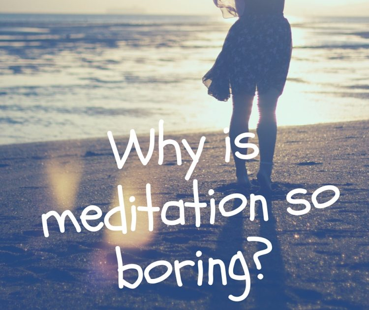 Why is meditation so boring?