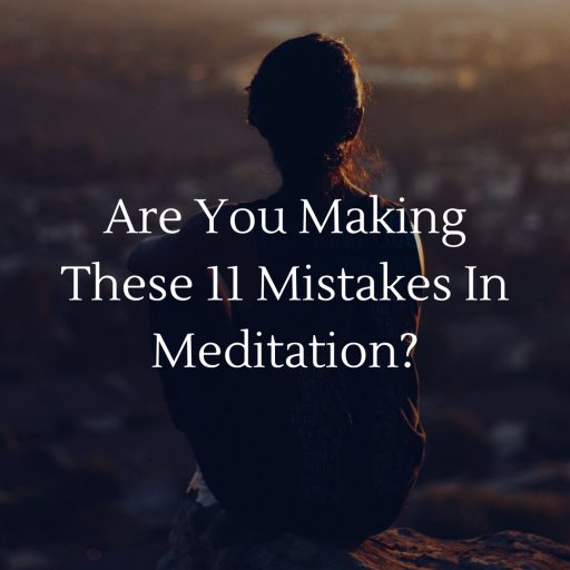 Are You Making These 11 Mistakes In Meditation