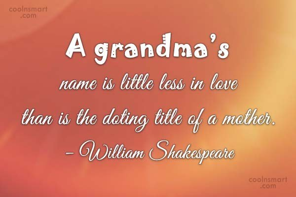 Here The Perfect Quote about Grandmother from William Shakespeare