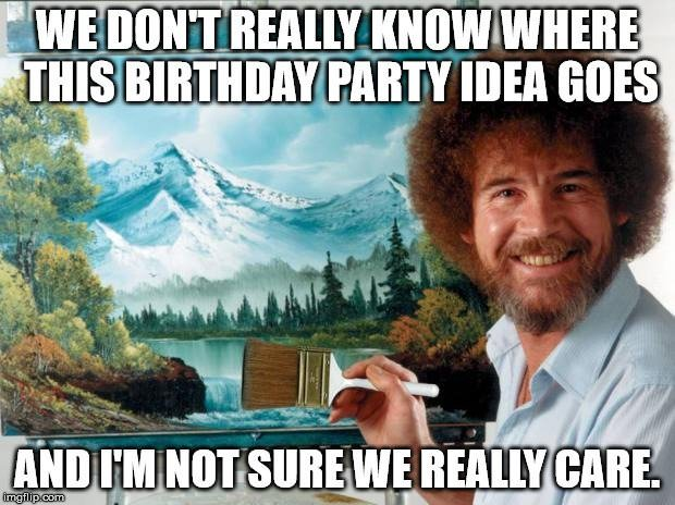 birthday memes happy party meme funny ross hilarious idea really know bob don sure extremely goes bday creative painter yourself